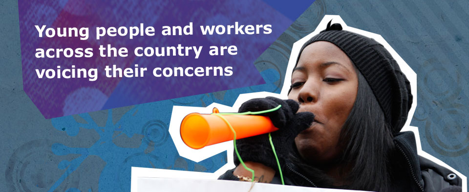 Young people and workers across the country are voicing their concerns